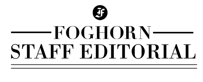 Foghorn Staff Editorial