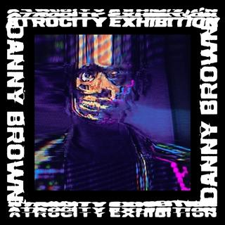 """Danny Brown: """"Atrocity Exhibition"""""""